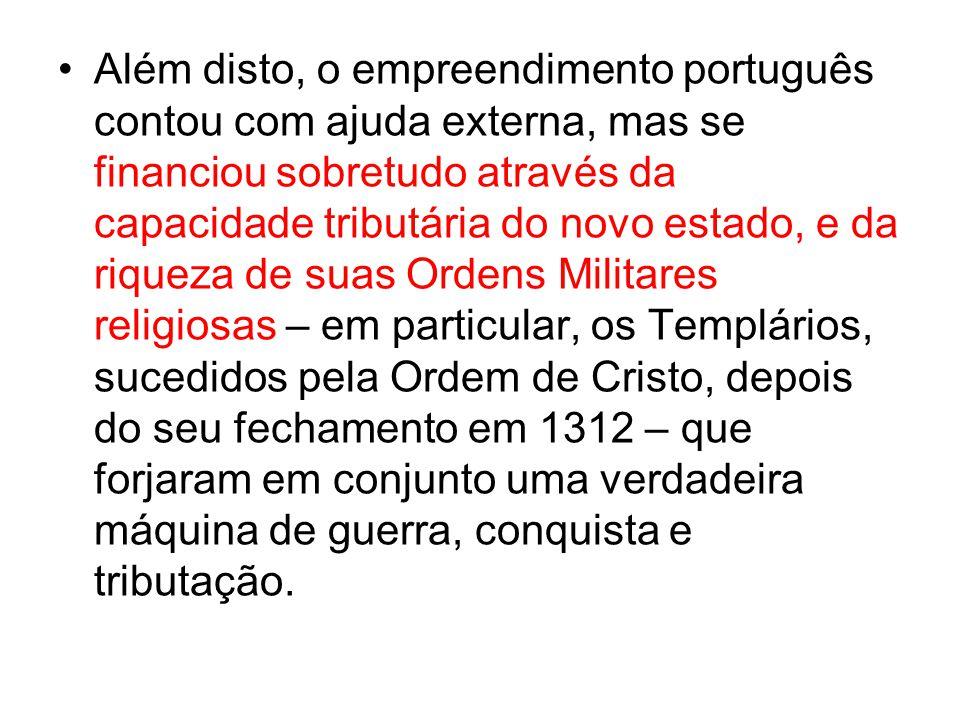 Além disto, o empreendimento português contou com ajuda externa, mas se financiou sobretudo através da capacidade tributária do novo estado, e da riqu