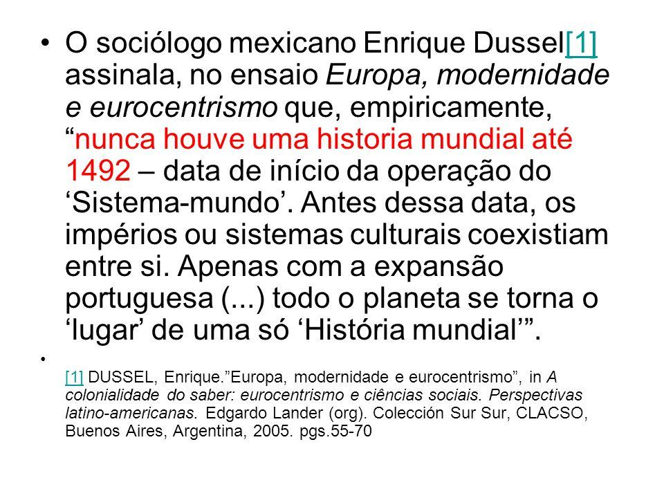 """O sociólogo mexicano Enrique Dussel[1] assinala, no ensaio Europa, modernidade e eurocentrismo que, empiricamente, """"nunca houve uma historia mundial a"""