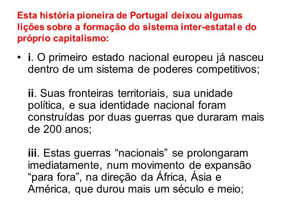 Esta história pioneira de Portugal deixou algumas lições sobre a formação do sistema inter-estatal e do próprio capitalismo: i. O primeiro estado naci