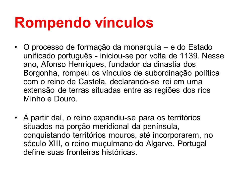 Rompendo vínculos O processo de formação da monarquia – e do Estado unificado português - iniciou-se por volta de 1139. Nesse ano, Afonso Henriques, f