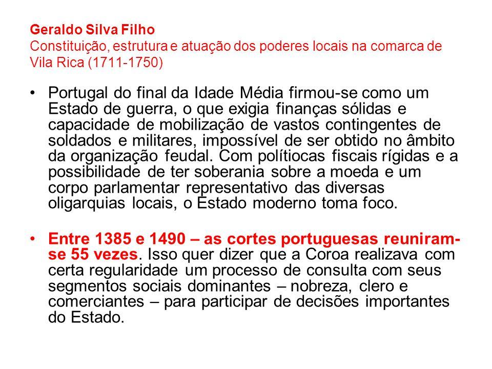 Portugal do final da Idade Média firmou-se como um Estado de guerra, o que exigia finanças sólidas e capacidade de mobilização de vastos contingentes