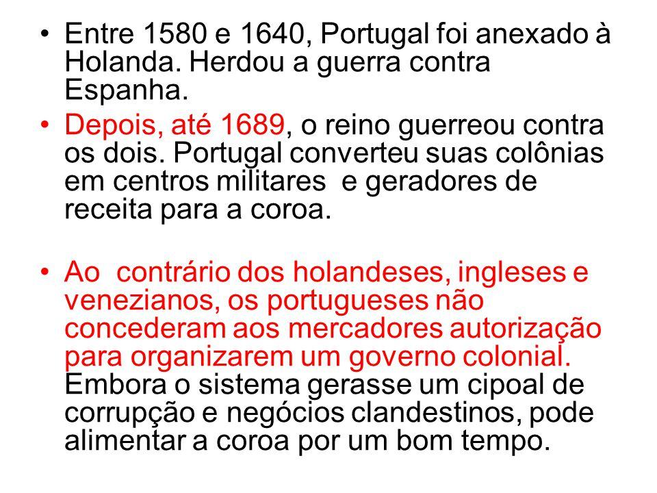 Entre 1580 e 1640, Portugal foi anexado à Holanda. Herdou a guerra contra Espanha. Depois, até 1689, o reino guerreou contra os dois. Portugal convert