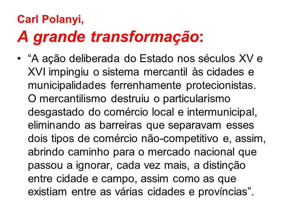 """Carl Polanyi, A grande transformação: """"A ação deliberada do Estado nos séculos XV e XVI impingiu o sistema mercantil às cidades e municipalidades ferr"""