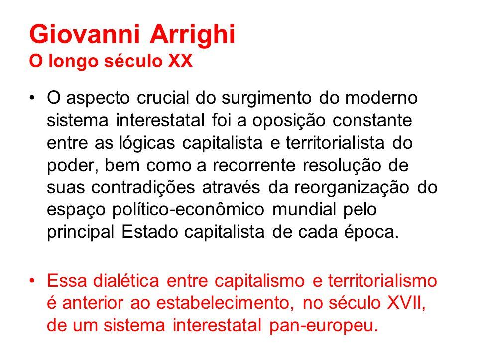 Giovanni Arrighi O longo século XX O aspecto crucial do surgimento do moderno sistema interestatal foi a oposição constante entre as lógicas capitalis