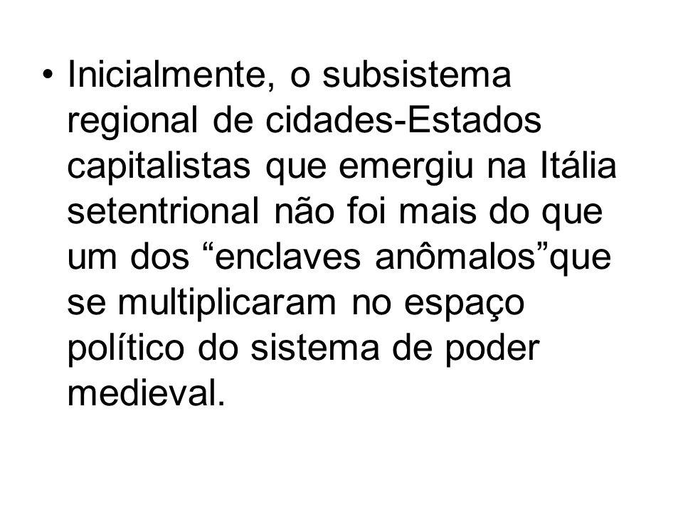 """Inicialmente, o subsistema regional de cidades-Estados capitalistas que emergiu na Itália setentrional não foi mais do que um dos """"enclaves anômalos""""q"""