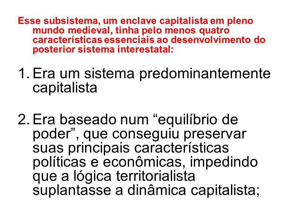 Esse subsistema, um enclave capitalista em pleno mundo medieval, tinha pelo menos quatro características essenciais ao desenvolvimento do posterior si