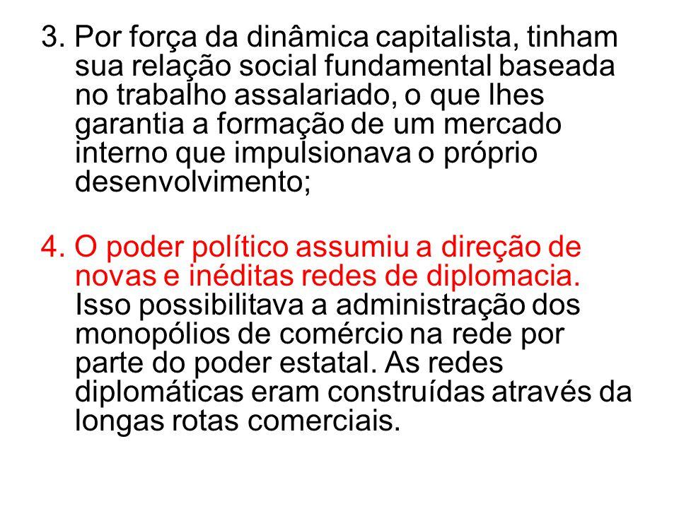 3. Por força da dinâmica capitalista, tinham sua relação social fundamental baseada no trabalho assalariado, o que lhes garantia a formação de um merc