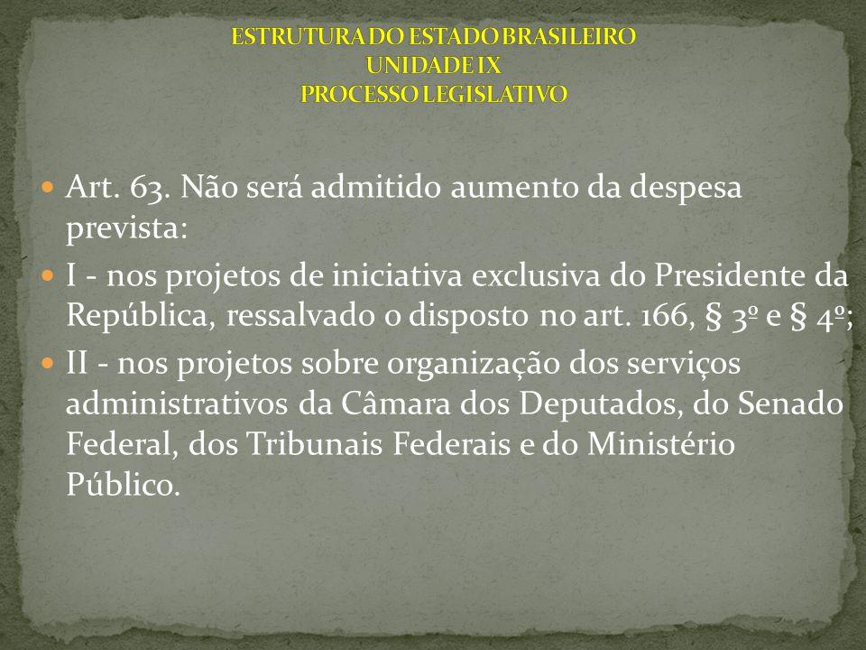 Art. 63. Não será admitido aumento da despesa prevista: I - nos projetos de iniciativa exclusiva do Presidente da República, ressalvado o disposto no