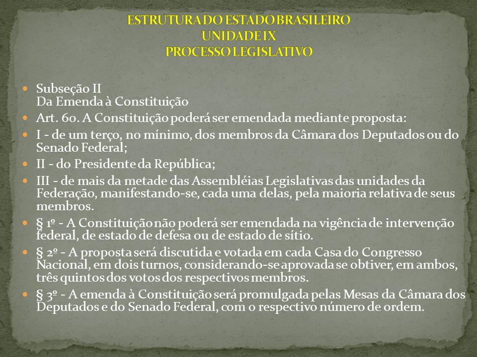 Subseção II Da Emenda à Constituição Art. 60. A Constituição poderá ser emendada mediante proposta: I - de um terço, no mínimo, dos membros da Câmara