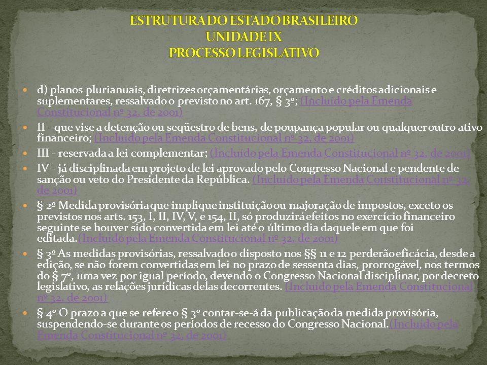 d) planos plurianuais, diretrizes orçamentárias, orçamento e créditos adicionais e suplementares, ressalvado o previsto no art. 167, § 3º; (Incluído p