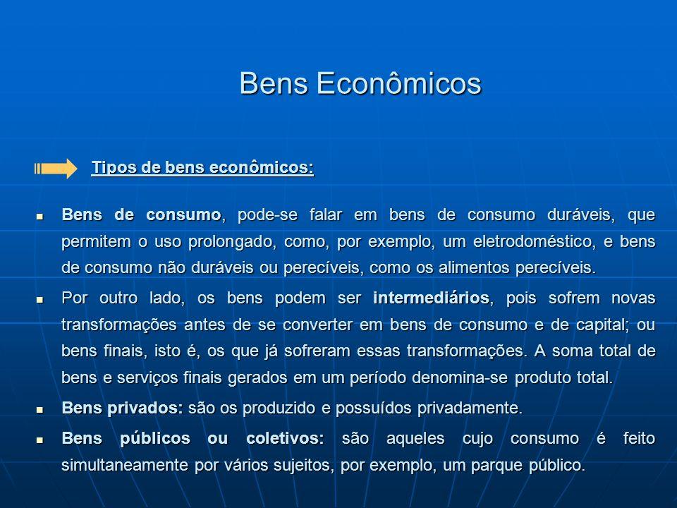 Bens Econômicos Tipos de bens econômicos: Bens de consumo, pode-se falar em bens de consumo duráveis, que permitem o uso prolongado, como, por exemplo