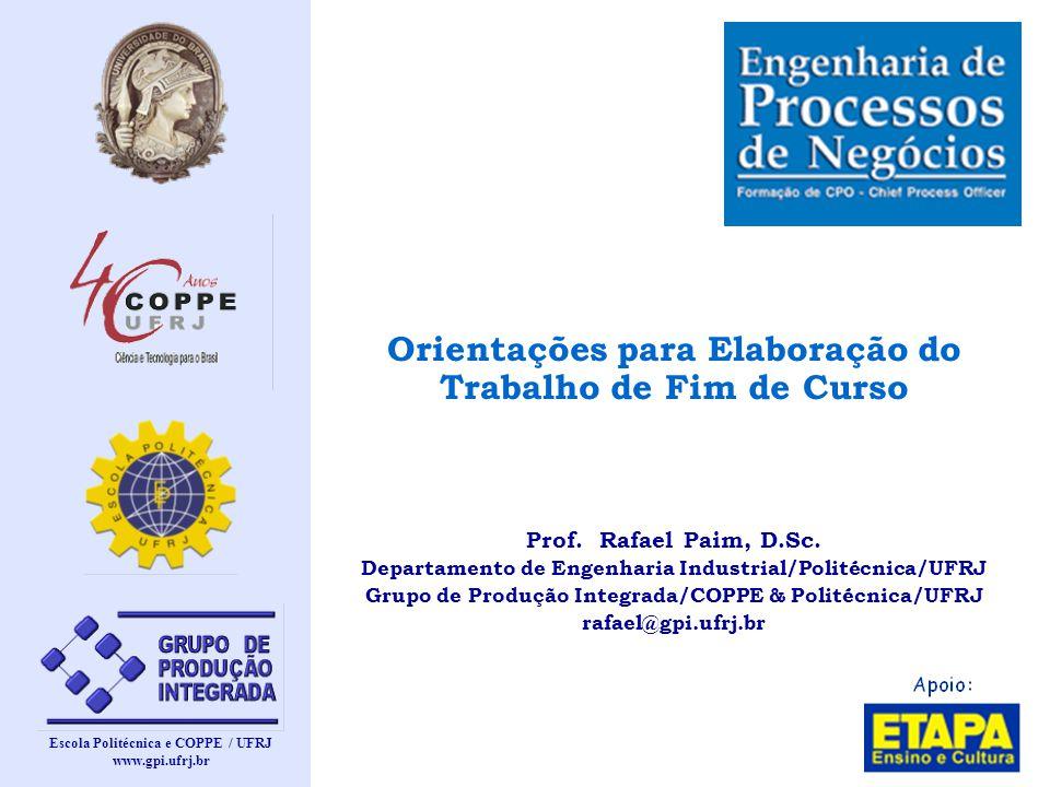Escola Politécnica e COPPE / UFRJ www.gpi.ufrj.br Orientações para Elaboração do Trabalho de Fim de Curso Prof. Rafael Paim, D.Sc. Departamento de Eng