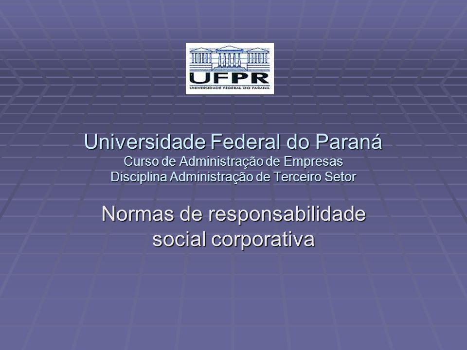 Universidade Federal do Paraná Curso de Administração de Empresas Disciplina Administração de Terceiro Setor Normas de responsabilidade social corporativa