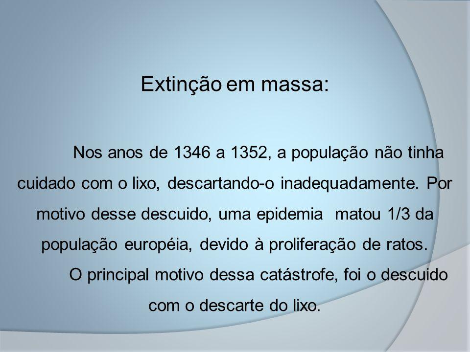 Extinção em massa: Nos anos de 1346 a 1352, a população não tinha cuidado com o lixo, descartando-o inadequadamente. Por motivo desse descuido, uma ep