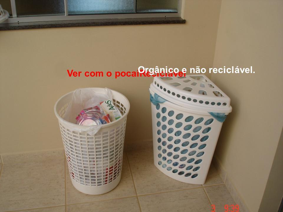 Ver com o pocaiReciclável Orgânico e não reciclável.