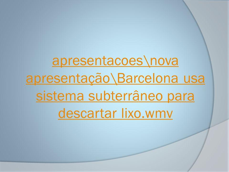 apresentacoes\nova apresentação\Barcelona usa sistema subterrâneo para descartar lixo.wmv
