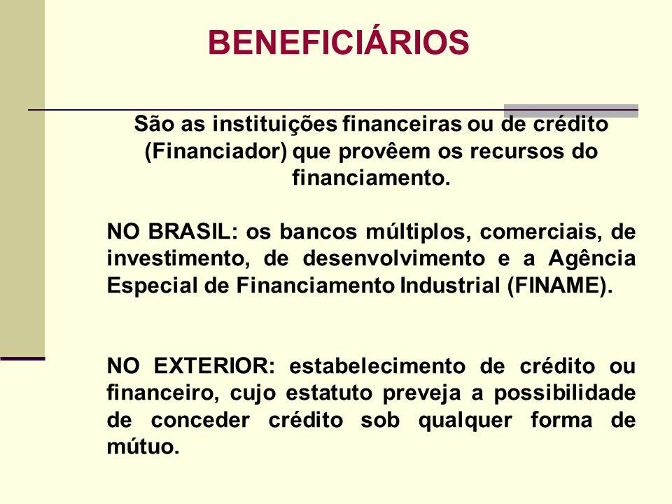 BENEFICIÁRIOS São as instituições financeiras ou de crédito (Financiador) que provêem os recursos do financiamento. NO BRASIL: os bancos múltiplos, co