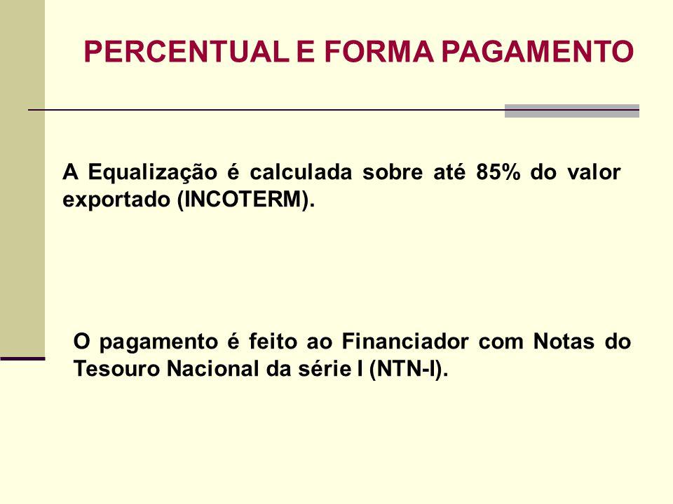 A Equalização é calculada sobre até 85% do valor exportado (INCOTERM). PERCENTUAL E FORMA PAGAMENTO O pagamento é feito ao Financiador com Notas do Te