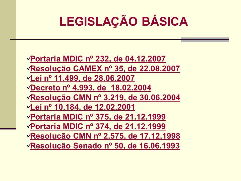 Portaria MDIC nº 232, de 04.12.2007 Resolução CAMEX nº 35, de 22.08.2007 Lei nº 11.499, de 28.06.2007 Decreto nº 4.993, de 18.02.2004 Resolução CMN nº