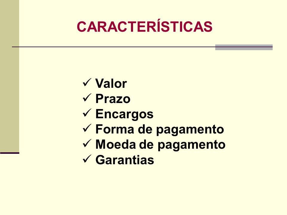 CARACTERÍSTICAS Valor Prazo Encargos Forma de pagamento Moeda de pagamento Garantias