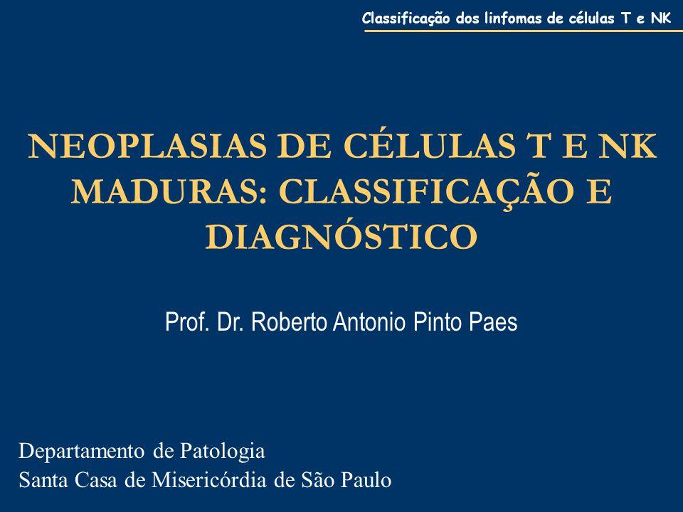 Classificação dos linfomas de células T e NK NEOPLASIAS DE CÉLULAS T E NK MADURAS: CLASSIFICAÇÃO E DIAGNÓSTICO Prof.