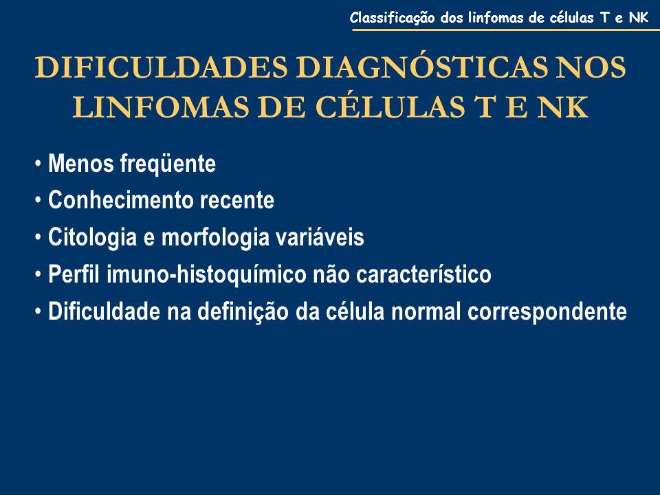 Classificação dos linfomas de células T e NK ASPECTOS CLÍNICOS GERAIS adultos, idosos, > 50 anos maior freqüência em homens apresentação mais comum: linfadenopatia apresentação: estágio III ou IV comprometimento extranodal frequente: trato respiratório superior, pele, pulmão, trato gastrointestinal, osso, baço, SNC sintomas B comuns hipercalcemia rara, exceto ATLL 15% história de alterações autoimune ou linfoproliferativas