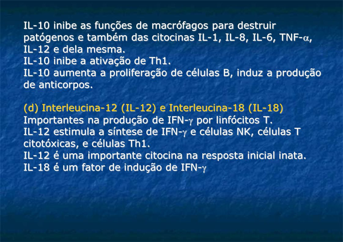 IL-10 inibe as funções de macrófagos para destruir patógenos e também das citocinas IL-1, IL-8, IL-6, TNF-, IL-12 e dela mesma. IL-10 inibe a ativaçã