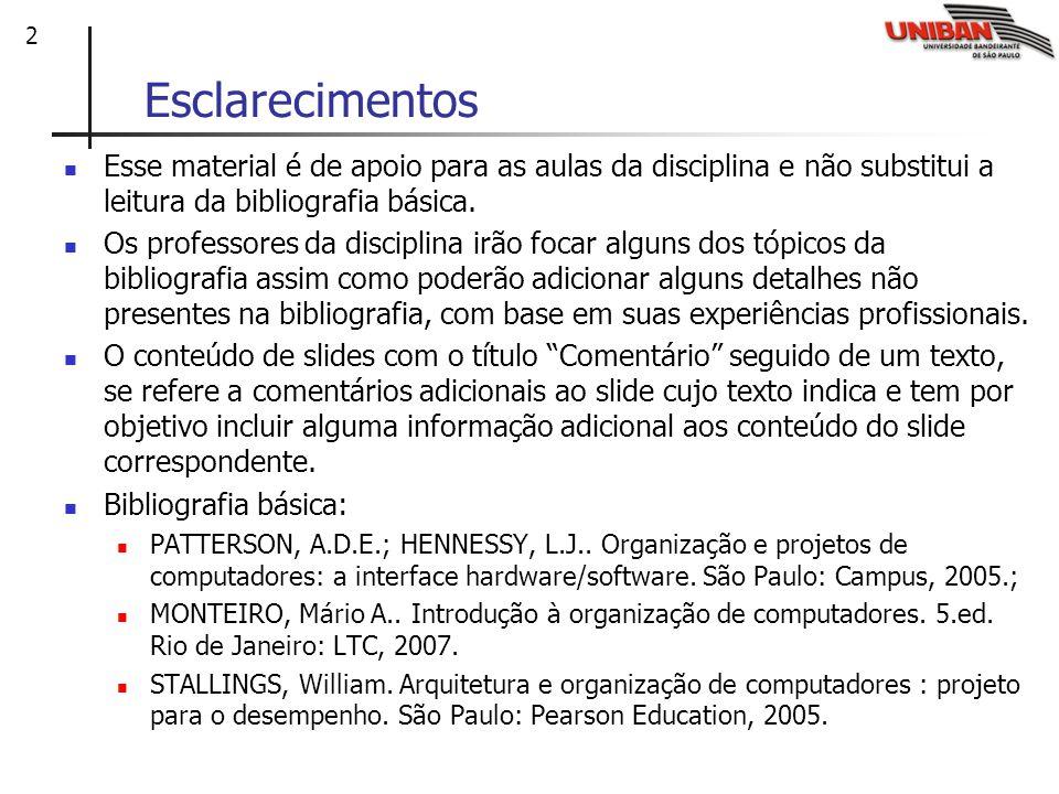 2 Esclarecimentos Esse material é de apoio para as aulas da disciplina e não substitui a leitura da bibliografia básica. Os professores da disciplina
