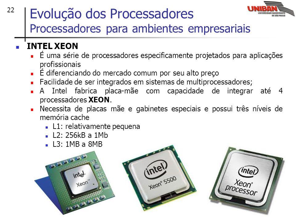 22 INTEL XEON É uma série de processadores especificamente projetados para aplicações profissionais É diferenciando do mercado comum por seu alto preço Facilidade de ser integrados em sistemas de multiprocessadores; A Intel fabrica placa-mãe com capacidade de integrar até 4 processadores XEON.