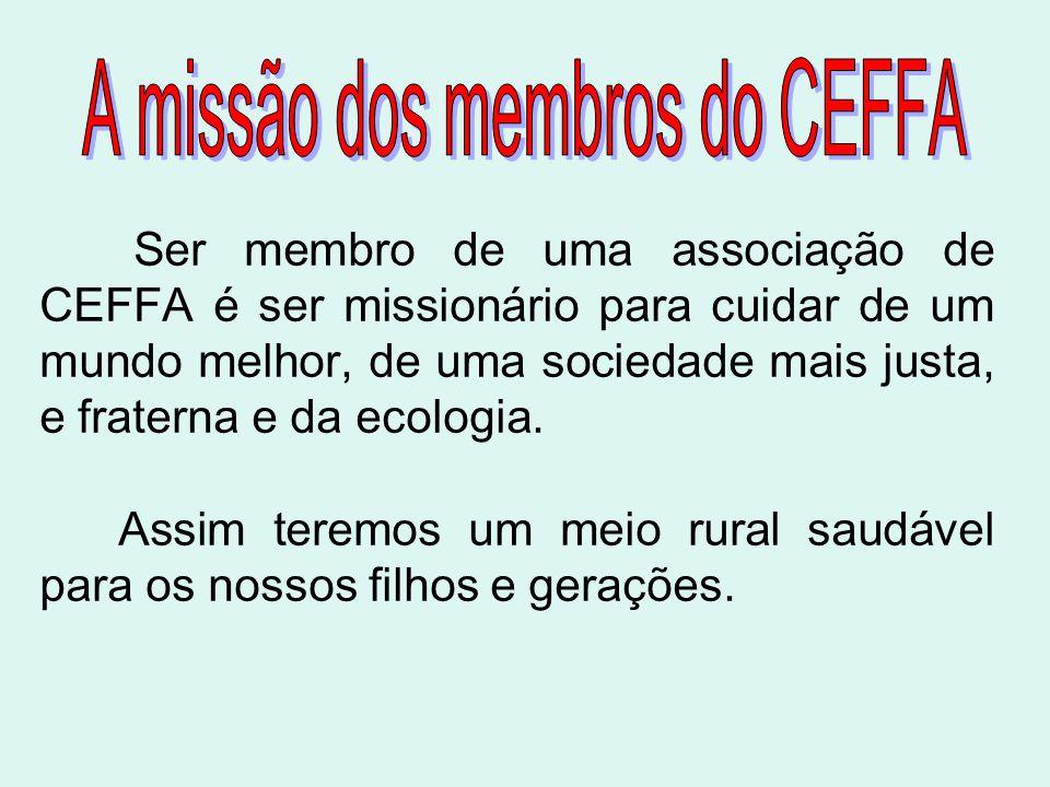 Ser membro de uma associação de CEFFA é ser missionário para cuidar de um mundo melhor, de uma sociedade mais justa, e fraterna e da ecologia. Assim t
