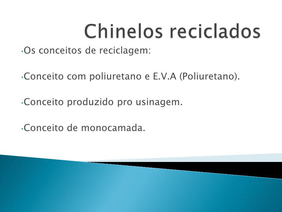 Os conceitos de reciclagem: Conceito com poliuretano e E.V.A (Poliuretano). Conceito produzido pro usinagem. Conceito de monocamada.