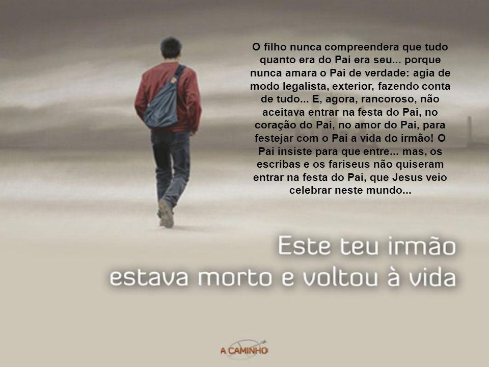 E o filho mais velho, quem é? São os escribas e fariseus, são os que pensam que estão em ordem com o Pai e não lhe devem nada, são os que se acham no