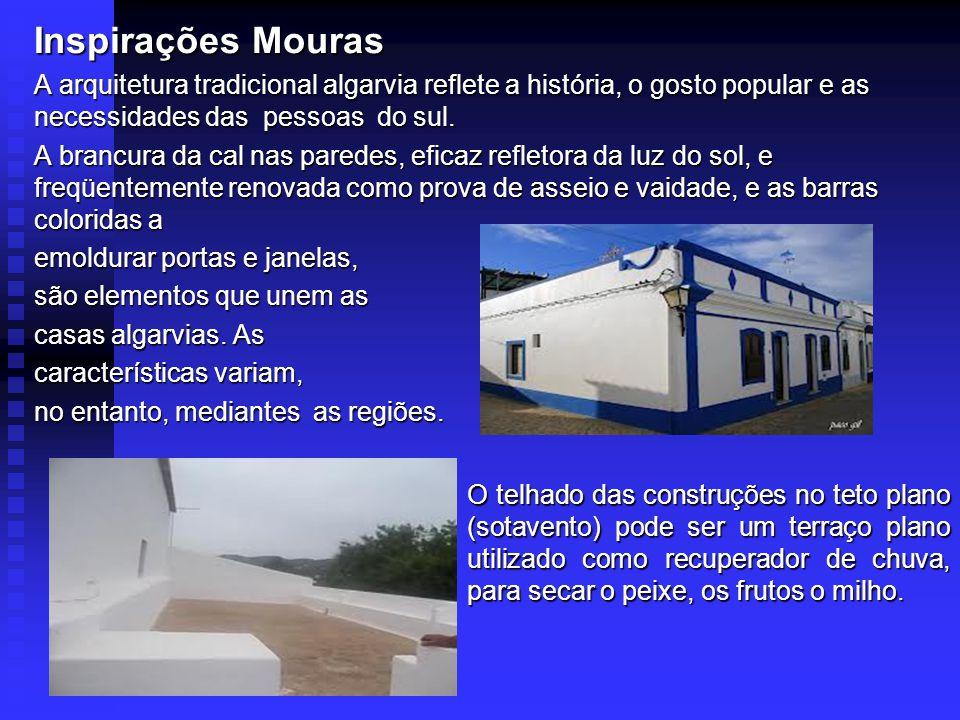 Inspirações Mouras A arquitetura tradicional algarvia reflete a história, o gosto popular e as necessidades das pessoas do sul.