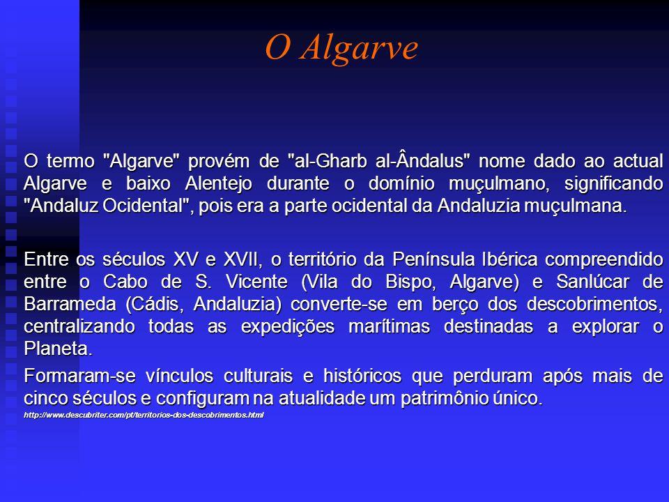 O Algarve O termo Algarve provém de al-Gharb al-Ândalus nome dado ao actual Algarve e baixo Alentejo durante o domínio muçulmano, significando Andaluz Ocidental , pois era a parte ocidental da Andaluzia muçulmana.