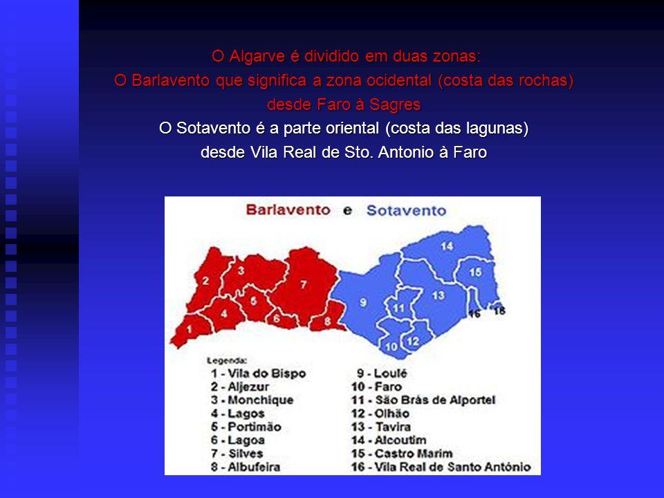 O Algarve é dividido em duas zonas: O Algarve é dividido em duas zonas: O Barlavento que significa a zona ocidental (costa das rochas) desde Faro à Sagres O Sotavento é a parte oriental (costa das lagunas) desde Vila Real de Sto.