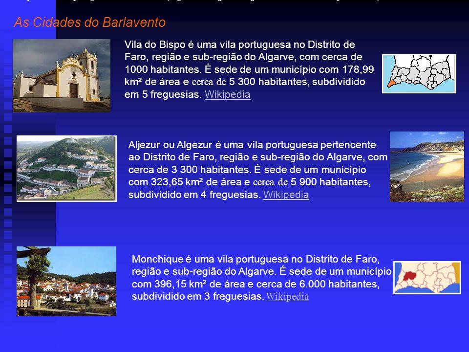 As Cidades do Barlavento Vila do Bispo é uma vila portuguesa no Distrito de Faro, região e sub-região do Algarve, com cerca de 1000 habitantes.