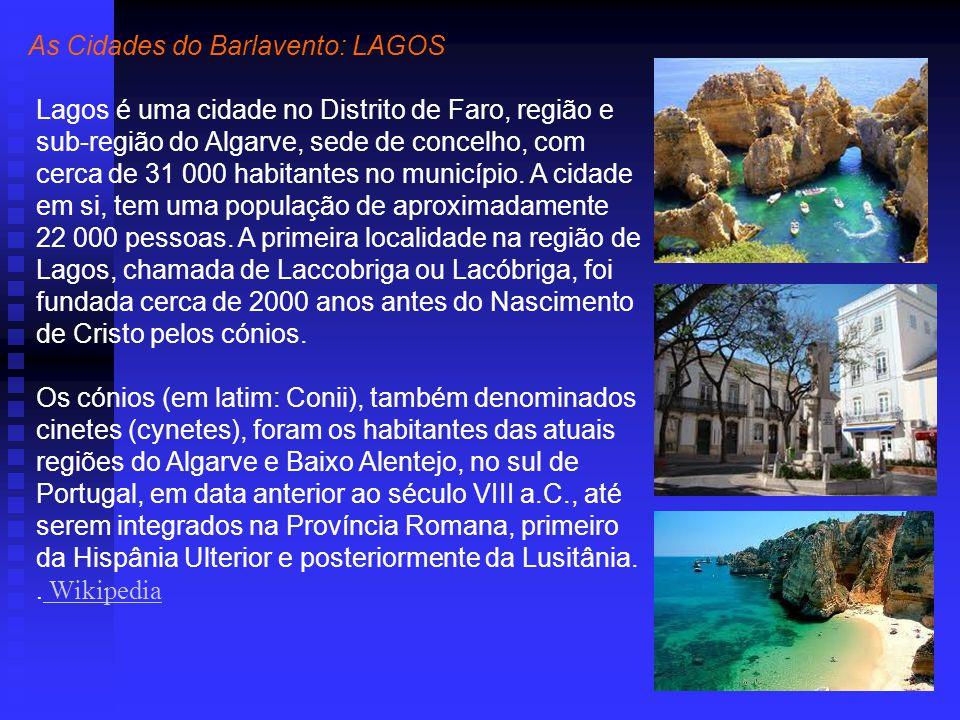 As Cidades do Barlavento: LAGOS Lagos é uma cidade no Distrito de Faro, região e sub-região do Algarve, sede de concelho, com cerca de 31 000 habitantes no município.