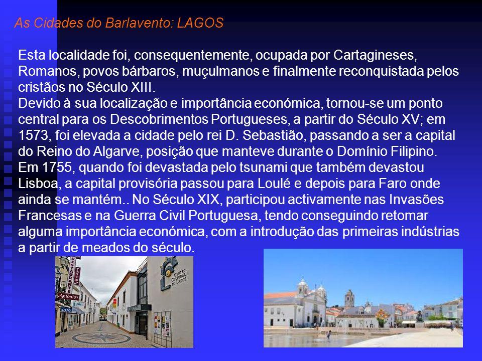 As Cidades do Barlavento: LAGOS Esta localidade foi, consequentemente, ocupada por Cartagineses, Romanos, povos bárbaros, muçulmanos e finalmente reconquistada pelos cristãos no Século XIII.