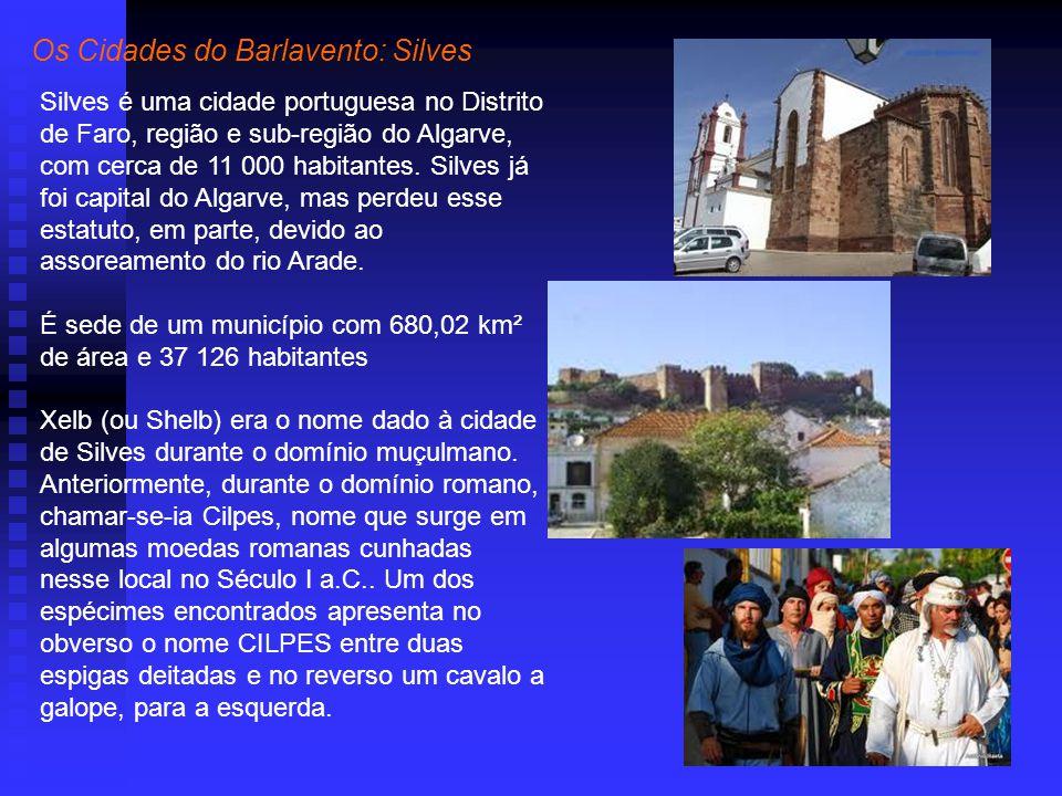 Os Cidades do Barlavento: Silves Silves é uma cidade portuguesa no Distrito de Faro, região e sub-região do Algarve, com cerca de 11 000 habitantes.