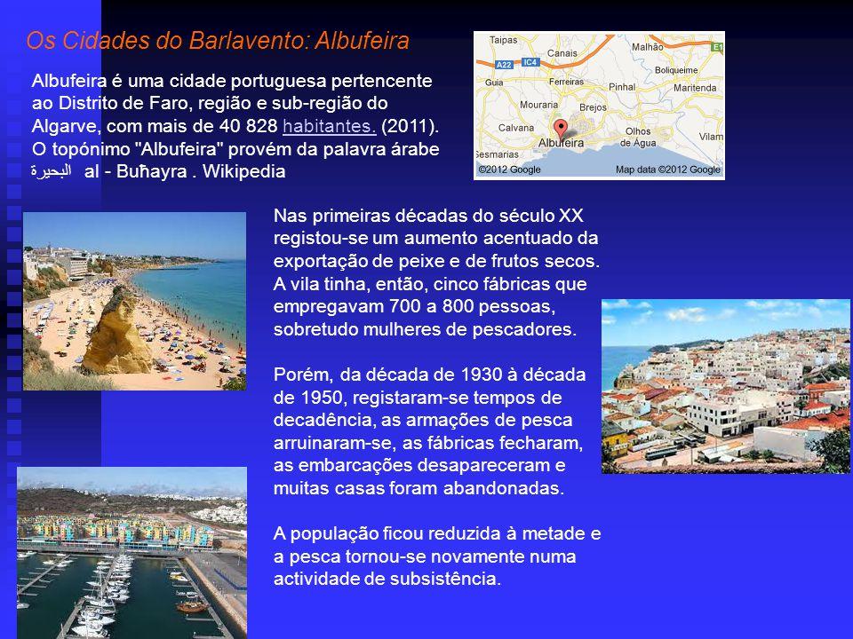 Os Cidades do Barlavento: Albufeira Albufeira é uma cidade portuguesa pertencente ao Distrito de Faro, região e sub-região do Algarve, com mais de 40 828 habitantes.