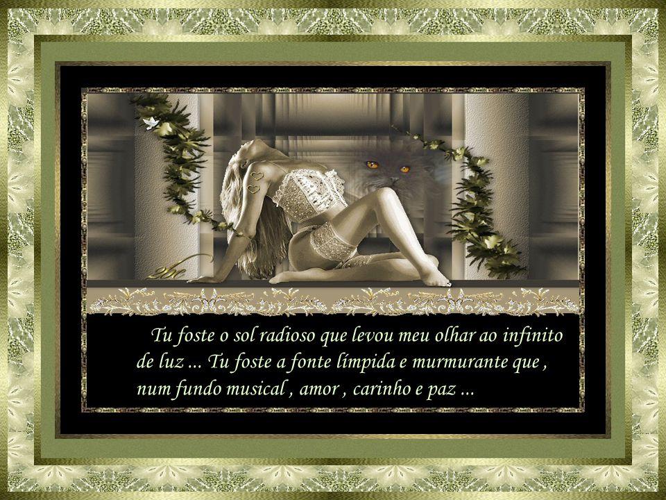 ... Tu foste a esperança fagueira que, calma e sorrateira, invadiu meu viver...