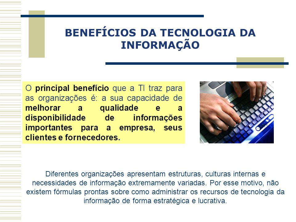 Capa a Obra BENEFÍCIOS DA TECNOLOGIA DA INFORMAÇÃO O principal benefício que a TI traz para as organizações é: a sua capacidade de melhorar a qualidad