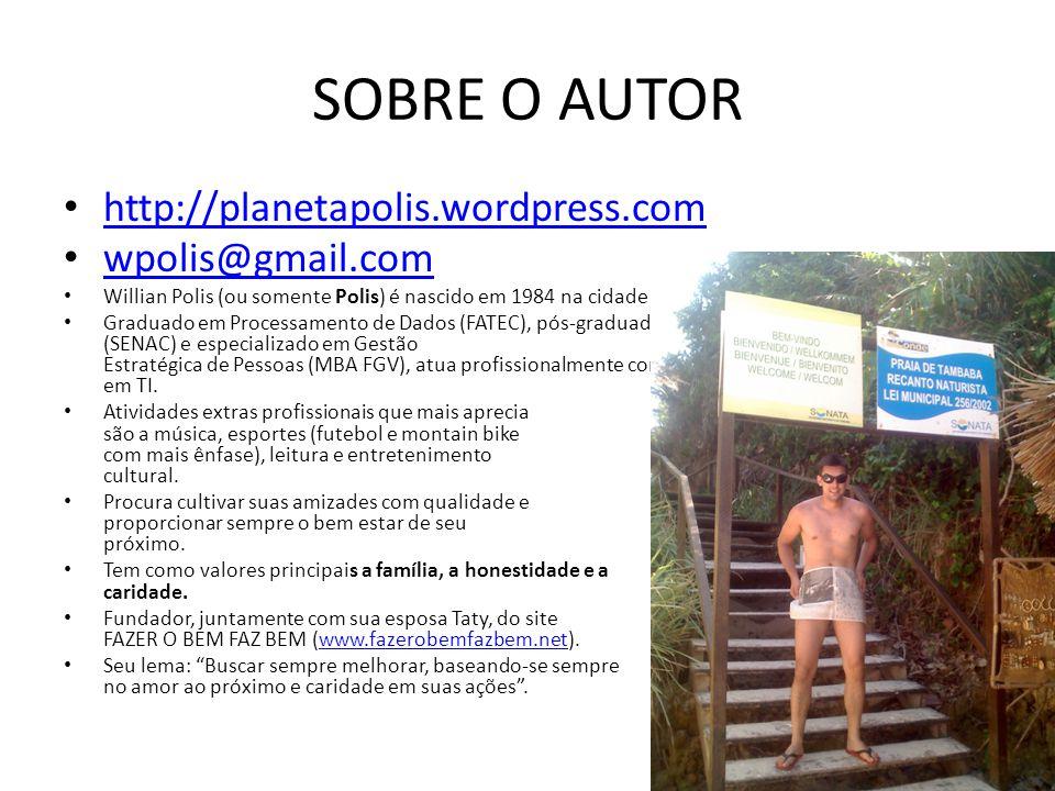 SOBRE O AUTOR http://planetapolis.wordpress.com wpolis@gmail.com Willian Polis (ou somente Polis) é nascido em 1984 na cidade de São Paulo. Graduado e