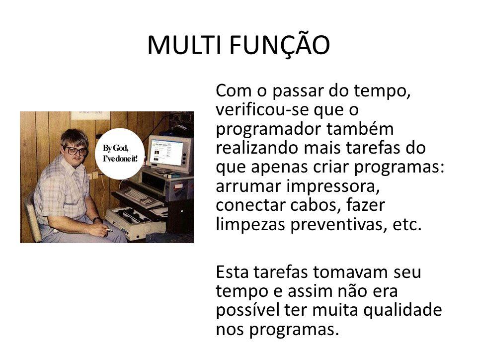 MULTI FUNÇÃO Com o passar do tempo, verificou-se que o programador também realizando mais tarefas do que apenas criar programas: arrumar impressora, c