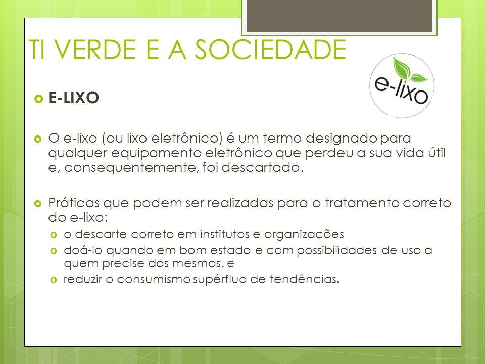 TI VERDE E A SOCIEDADE  E-LIXO  O e-lixo (ou lixo eletrônico) é um termo designado para qualquer equipamento eletrônico que perdeu a sua vida útil e