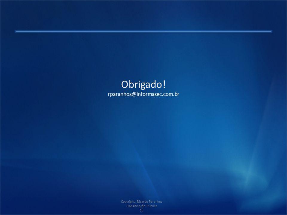 Copyright: Ricardo Paranhos Classificação: Público 13 Obrigado! rparanhos@informasec.com.br