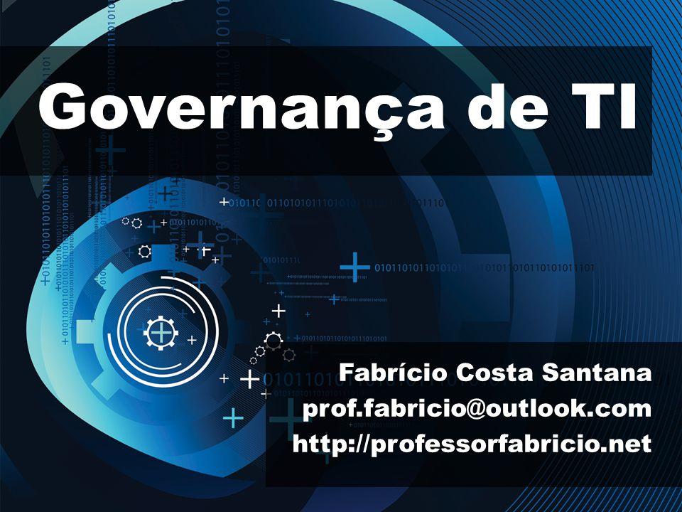 Governança de TI Fabrício Costa Santana prof.fabricio@outlook.comhttp://professorfabricio.net
