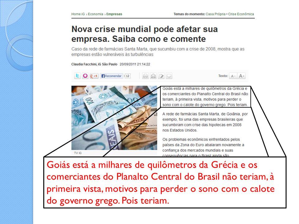 Goiás está a milhares de quilômetros da Grécia e os comerciantes do Planalto Central do Brasil não teriam, à primeira vista, motivos para perder o son