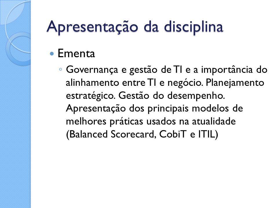 Apresentação da disciplina Ementa ◦ Governança e gestão de TI e a importância do alinhamento entre TI e negócio. Planejamento estratégico. Gestão do d