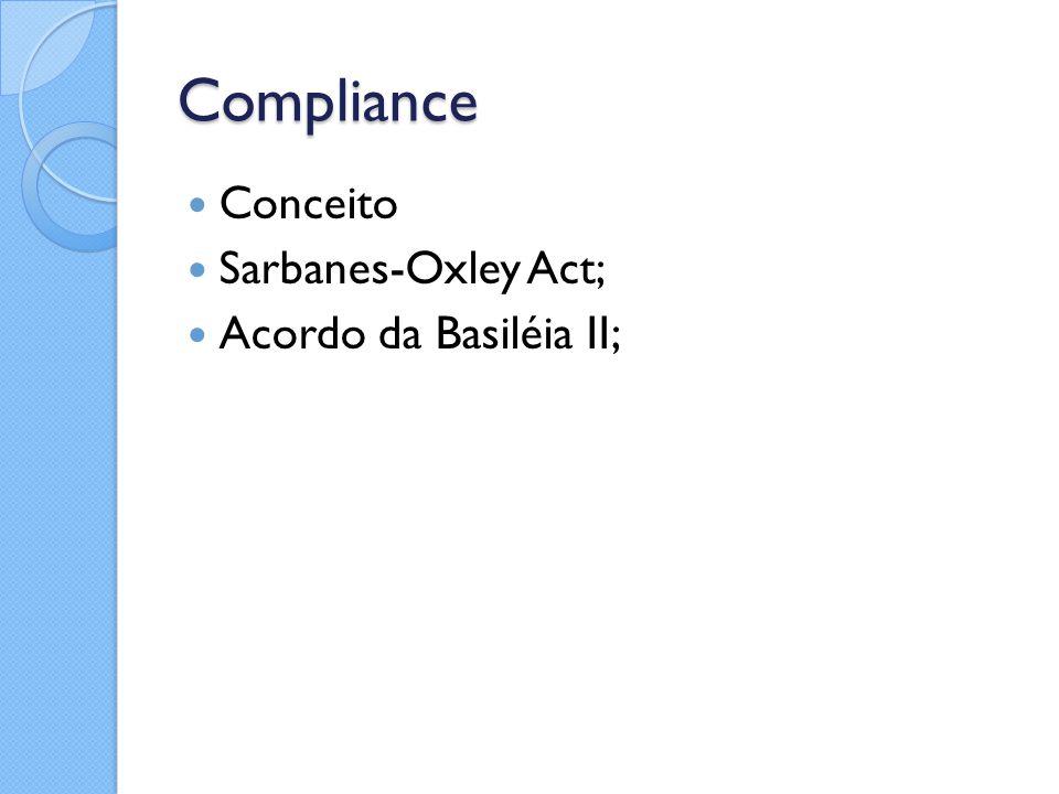Compliance Conceito Sarbanes-Oxley Act; Acordo da Basiléia II;